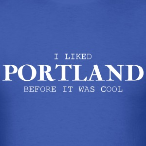 i liked portland before it was cool T-Shirts - Men's T-Shirt