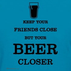 Keep Your Beer Closer Women's T-Shirt