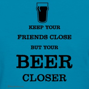 Keep Your Beer Closer Women's T-Shirt - Women's T-Shirt