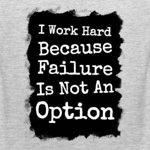 I Work Hard Because Failure Is Not An Option Gym Tank Tops - Men's Premium Tank