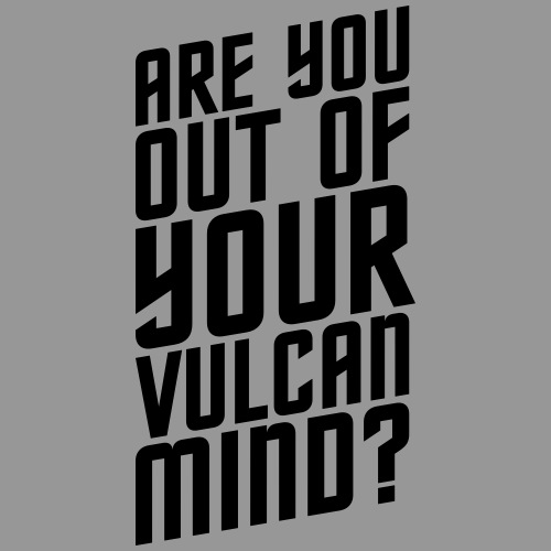 Are You Out Of Your Vulcan Mind