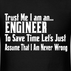 Trust me I'm an engineer and I'm never wrong