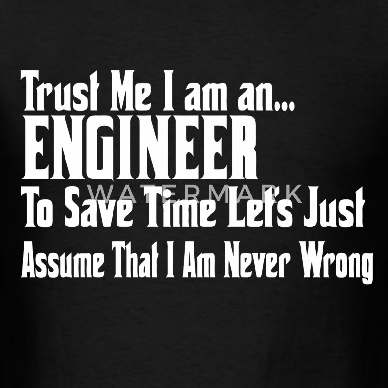 Trust me I'm an engineer and I'm never wrong - Men's T-Shirt