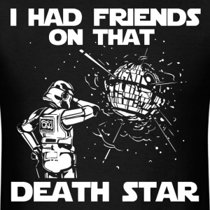 Funny Star Wars I had friends on that death star - Men's T-Shirt