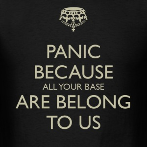 Panic all your base are belong to us - Men's T-Shirt