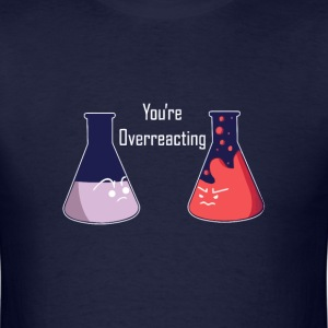 Overreacting chemistry joke - Men's T-Shirt