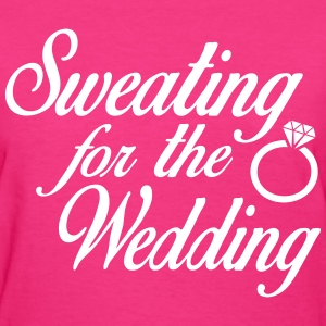 Sweating For The Wdding Women's T-Shirts - Women's T-Shirt