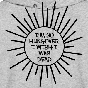 I'm So Hungover I Wish I Was Dead Hoodies - Men's Hoodie