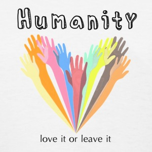 HUMANITY - love it or leave it - Women's T-Shirt