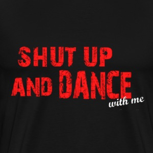 Shut UP and DANCE  - Men's Premium T-Shirt
