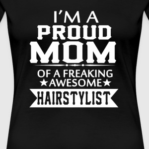 I'M A PROUD HAIRSTYLIST 'S MOM - Women's Premium T-Shirt