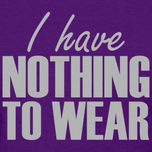 I Have Nothing to Wear - Women's T-Shirt