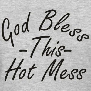 God Bless This Hot Mess - Women's T-Shirt