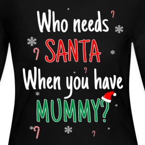 Who Needs Santa? I Got Mummy! Long Sleeve Shirts - Women's Long Sleeve Jersey T-Shirt