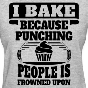 I Bake Because Punching People Is Frowned Upon Women's T-Shirts - Women's T-Shirt