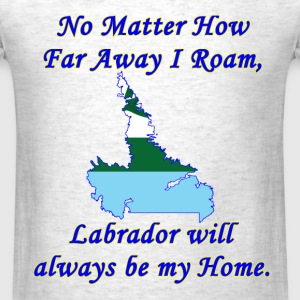 No Matter How Far Away I Roam, Labrador  - Men's T-Shirt