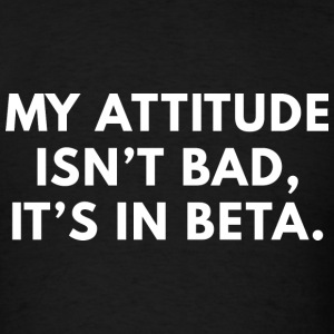 My Attitude Isn't Bad - Men's T-Shirt