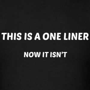 This Is A One Liner - Men's T-Shirt