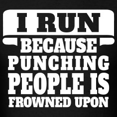 I Run Because Punching People Is Frowned Upon T-Shirts