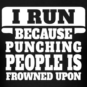 I Run Because Punching People Is Frowned Upon T-Shirts - Men's T-Shirt