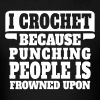 I Crochet Because Punching People Is Frowned Upon T-Shirts - Men's T-Shirt