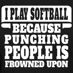 I Play Softball Because Punching People Is Frowne Women's T-Shirts - Women's T-Shirt