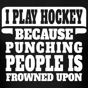 I Play Hockey Because Punching People Is Frowned  T-Shirts - Men's T-Shirt