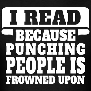 I Read Because Punching People Is Frowned Upon T-Shirts - Men's T-Shirt