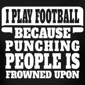 I Play Football Because Punching People Is Frowne T-Shirts - Men's T-Shirt