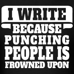I Write Because Punching People Is Frowned Upon T-Shirts - Men's T-Shirt