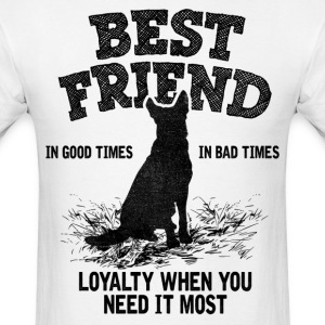 German Shepherd - Best Friend, Loyalty When You N T-Shirts - Men's T-Shirt
