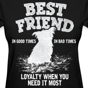 Yorkie - Best Friend, Loyalty When You Need It  Women's T-Shirts - Women's T-Shirt