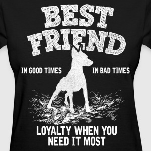 Doberman - Best Friend, Loyalty When You Need It  Women's T-Shirts - Women's T-Shirt