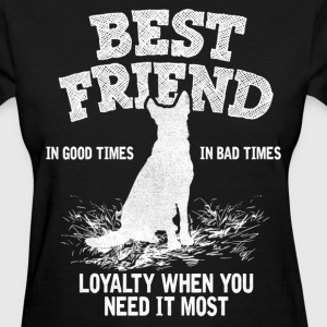 German Shepherd - Best Friend, Loyalty When You N Women's T-Shirts - Women's T-Shirt