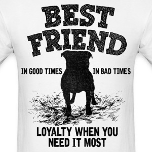 Pitbull - Best Friend, Loyalty When You Need It T-Shirts - Men's T-Shirt