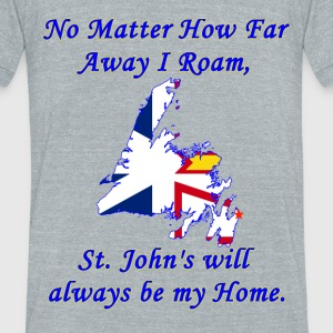 No Matter How Far Away I Roam, St. John's  - Unisex Tri-Blend T-Shirt by American Apparel