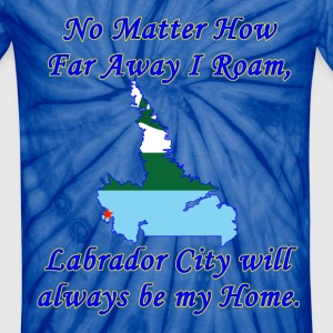 No Matter How Far Away I Roam, Labrador City  - Unisex Tie Dye T-Shirt