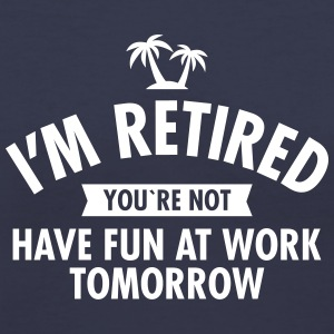 I'm Retired You're Not - Have Fun At Work Tomorrow Women's T-Shirts - Women's V-Neck T-Shirt