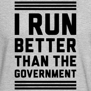 I RUN BETTER THAN THE GOVERNMENT Long Sleeve Shirts - Men's Long Sleeve T-Shirt