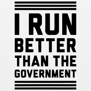 I RUN BETTER THAN THE GOVERNMENT Tank Tops - Men's Premium Tank