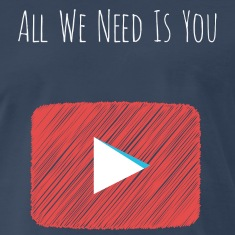 All We Need Is You YouTuber Shirt