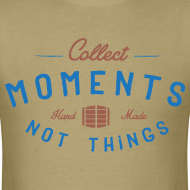 Design ~ Collect Moments Not Things