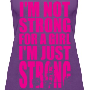 I'm Not Strong For A Girl - I'm Just STRONG Tanks - Women's Premium Tank Top
