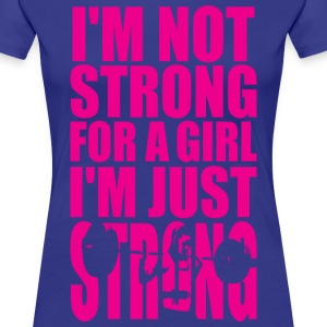 I'm Not Strong For A Girl - I'm Just STRONG Women's T-Shirts - Women's Premium T-Shirt