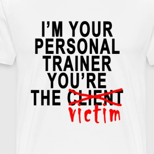 im_your_personal_trainer_youre_the_victim - Men's Premium T-Shirt