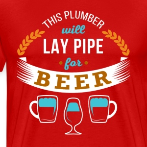 This Plumber will lay pipe for beer T-shirt T-Shirts - Men's Premium T-Shirt