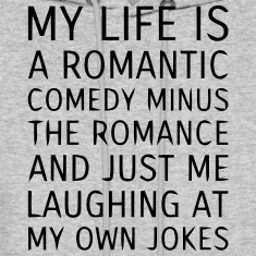 MY LIFE IS A ROMANTIC COMEDY MINUS THE ROMANCE Hoodies