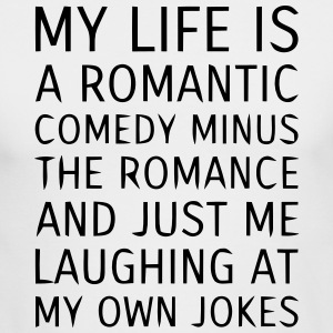 MY LIFE IS A ROMANTIC COMEDY MINUS THE ROMANCE Long Sleeve Shirts - Men's Long Sleeve T-Shirt by Next Level