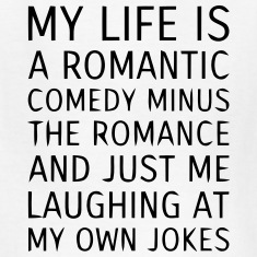 MY LIFE IS A ROMANTIC COMEDY MINUS THE ROMANCE T-shirts Enfant