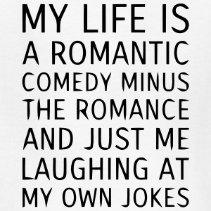 MY LIFE IS A ROMANTIC COMEDY MINUS THE ROMANCE Kids' Shirts - Kids' T-Shirt
